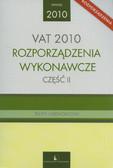 - - VAT 2010. Część II. Rozporządzenia wykonawcze. Teksty ujednolicone