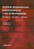red. Gryz Jarosław - System reagowania kryzysowego Unii Europejskiej. Struktura - charakter - obszary