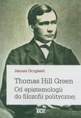 Grygieńć Janusz - Thomas Hill Green.Od epistemologii do filozofii politycznej