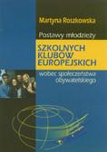 Roszkowska Martyna - Postawy młodzieży szkolnych klubów europejskich wobec społeczeństwa obywatelskie