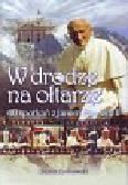 Ziółkowski Zenon - W drodze na ołtarze. 40 spotkań z Janem Pawłem II