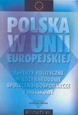 red. Fiszer Józef M. - Polska w Unii Europejskiej. Aspekty polityczne, międzynarodowe, społeczno-gospodarcze i wojskowe