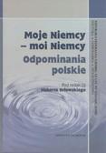 red. Orłowski Hubert - Moje Niemcy - moi Niemcy. Odpominania polskie
