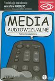 Drzał-Sierocka Aleksandra, red. Godzic Wiesław - Media audiowizualne. Podręcznik akademicki