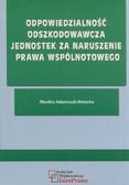 Adamczak-Retecka Monika - Odpowiedzialność odszkodowawcza jednostek za naruszenie prawa wspólnotowego