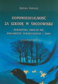 Rakoczy Bartosz - Odpowiedzialność za szkodę w środowisku.Komentarz. Dyrektywa 2004/35/WE Parlamentu Europejskiego i Rady