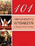 .  . - 101 najważniejszych wydarzeń w dziejach Polski i świata