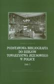 Grzebień Ludwik - Podstawowa bibliografia do dziejów Towarzystwa Jezusowego w Polsce Tom 1