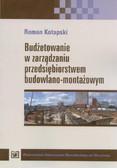 Kotapski Roman - Budżetowanie w zarządzaniu przedsiębiorstwem budowlano-montażowym