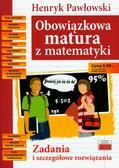 Pawłowski Henryk - Obowiązkowa matura z matematyki. Zadania i szczegółowe rozwiązania