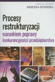 Procesy restrukturyzacji warunkiem poprawy konkurencyjności przedsiębiorstwa