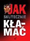 Kuligowski Waldemar, Białek Elwira - Jak skutecznie kłamać