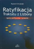 Chruściak Ryszard - Ratyfikacja Traktatu z Lizbony. Spory polityczne i prawne