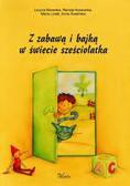 Bzowska Lucyna, Kownacka Renata, Lorek Maria, Sowińska Anna - Z zabawą i bajką w świecie sześciolatka. Gry, zabawy, pomysły metodyczne
