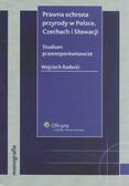 Radecki Wojciech - Prawna ochrona przyrody w Polsce Czechach i Słowacji Studium prawnoporównawcze