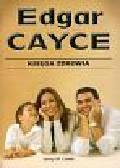 Łatak Jerzy M. - Księga zdrowia Edgar Cayce. Na bazie ridingów Edgara Caycego