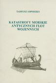 Łoposzko Tadeusz - Katastrofy morskie antycznych flot wojennych