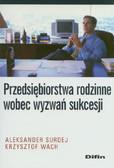 Surdej Aleksander, Wach Krzysztof - Przedsiębiorstwa rodzinne wobec wyzwań sukcesji
