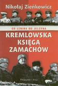 Zieńkowicz Nikołaj - Kremlowska księga zamachów. Od Lenina do Jelcyna