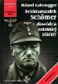 Kaltenegger Roland - Feldmarszałek Schorner - dowódca ostatniej szansy
