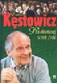 Kęstowicz Zygmunt - Na obrotowej scenie życia