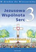 Jezusowa Wspólnota Serc 3 Podręcznik W drodze do Wieczernika. Szkoła podstawowa