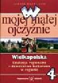 Kuźnieców Janusz - W mojej małej ojczyźnie 4 Wielkopolska Edukacja regionalna Dziedzictwo kulturowe w regionie. Szkoła podstawowa