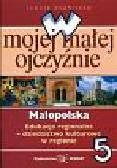 Kuźnieców Janusz - W mojej małej ojczyźnie 5 Małopolska. Edukacja regionalna Dziedzictwo kulturowe w regionie