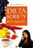 Malinkiewicz Antonina - Dieta kobiety pracującej