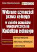 Zdziennicka-Kaczocha G. - Wybrane czynności prawa celnego w świetle przepisów wykonawczych do Kodeksu celnego