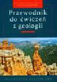 Czubla Piotr, Mizerski Włodzimierz, Świerczewska-Gładysz Ewa - Przewodnik do ćwiczeń z geologii