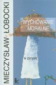 Łobocki Mieczysław - Wychowanie moralne w zarysie