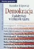 Filipowicz Stanisław - Demokracja O władzy iluzji w królestwie rozumu