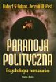 Robins Robert S., Post Jerrold M. - Paranoja polityczna Psychologia nienawiści