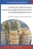 Wawryszuk-Misztal Anna - Strategie zarządzania kapitałem obrotowym netto w przedsiębiorstwach