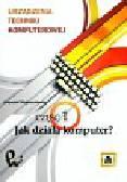 Wojtuszkiewicz Krzysztof - Urządzenia techniki komputerowej Część 1. Jak działa komputer ?