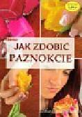 Szwedkowicz-Kostrzewa Magdalena - Jak zdobić paznokcie