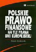 Kosikowski Cezary - Polskie prawo finansowe na tle prawa Unii Europejskiej
