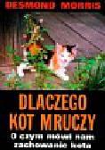 Morris Desmond - Dlaczego kot mruczy O czym mówi nam zachowanie kota