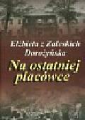 Dorożyńska Elżbieta - Na ostatniej placówce. Dziennik z życia wsi podolskiej w latach 1917-1921
