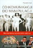 Znyk Paweł - Od komunikacji do manipulacji z płytą DVD. Mechanizmy wywierania wpływu
