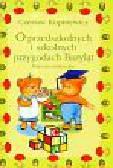 Kupisiewicz Czesław - O przedszkolnych i szkolnych przygodach Bazyląt. Bajeczki edukacyjne