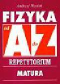 Wasiak Andrzej - Fizyka A-Z Repetytorium Matura