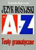 Dąbrowska Ludmiła - Język rosyjski od A do Z Testy gramatyczne