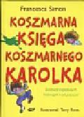Simon Francesca - Koszmarna Księga Koszmarnego Karolka. Dziesięć najlepszych historyjek i coś jeszcze