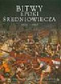Bitwy epoki Średniowiecza 1000-1500 Od Hastings do Konstantynopola