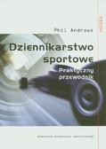 Andrews Phil - Dziennikarstwo sportowe. Praktyczny przewodnik