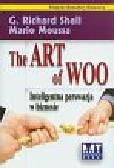 Shell Richard G.,Moussa Mario - The Art of Woo Inteligentna perswazja w biznesie