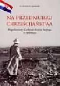 Jagodziński Henryk M. - Na przedmurzu chrześcijaństwa Błogosławiony Kardynał Alojzije Stepinac i Chorwacja