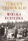 Thorwald Jurgen - Wielka ucieczka
